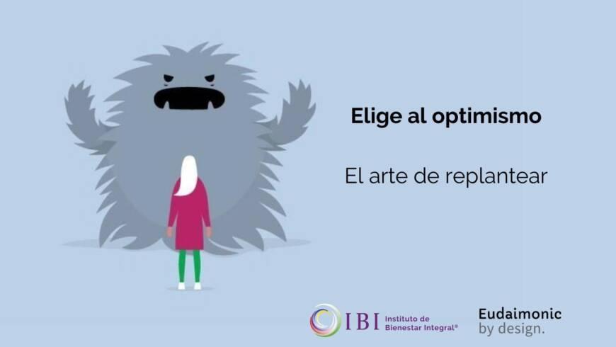 Eligiendo al Optimismo: El Arte de Replantear