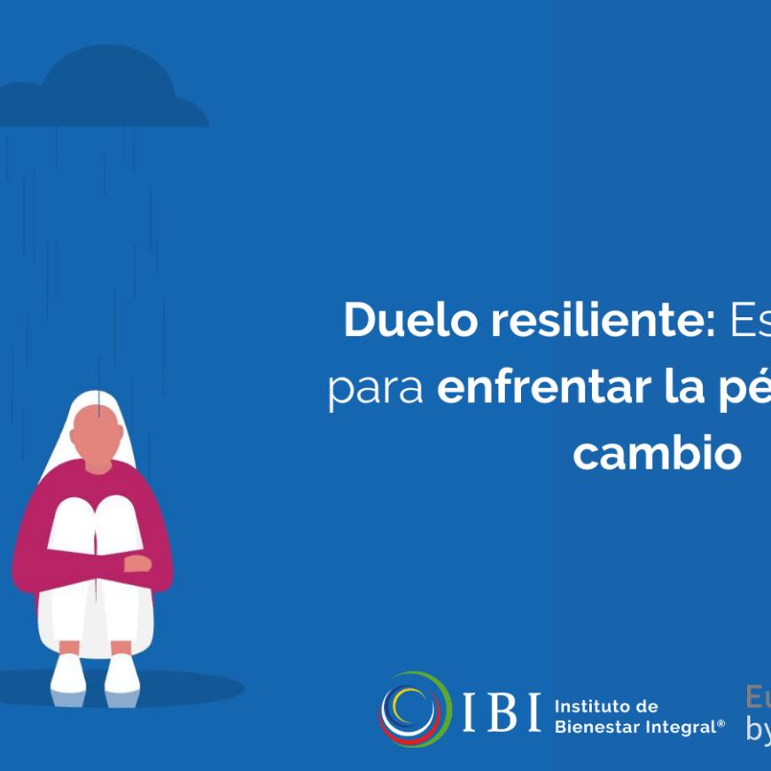 Duelo resiliente: Estrategias para enfrentar la pérdida y el cambio